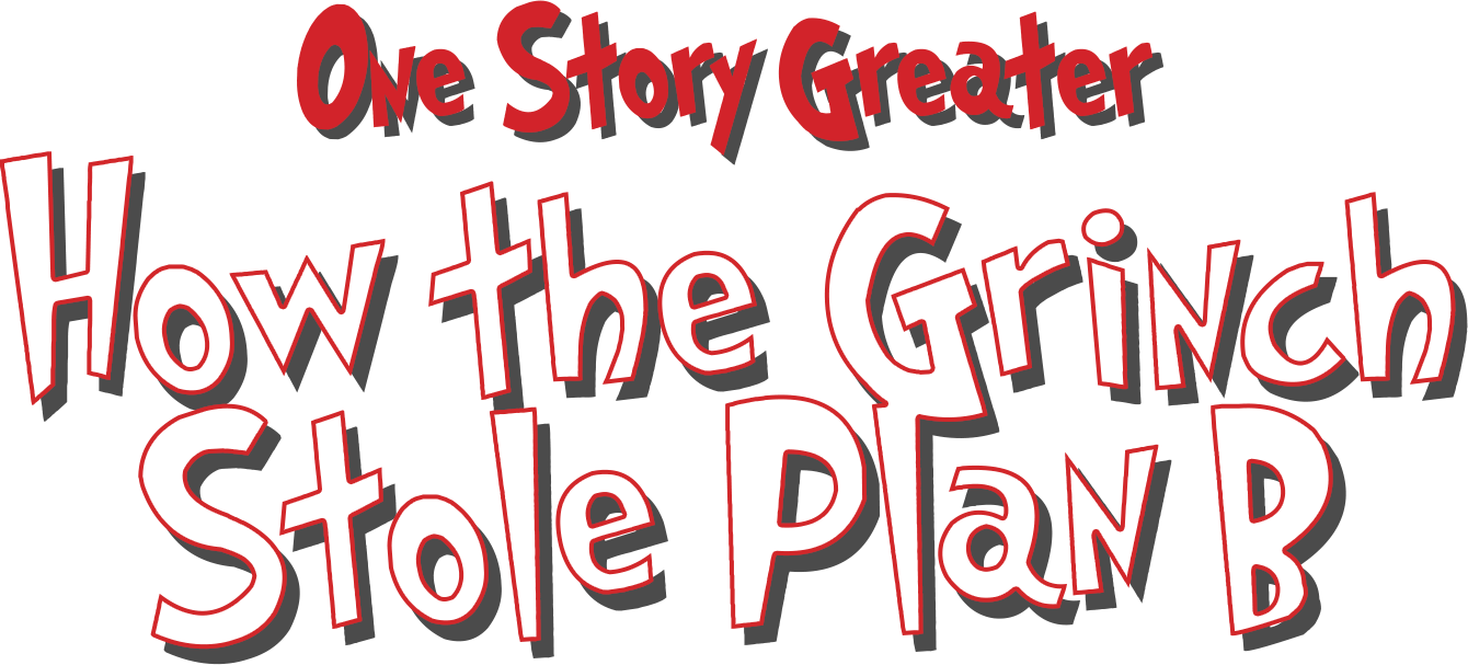 One story greater - How the grinch stole Plan B